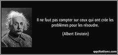 Il ne faut pas compter sur ceux qui ont crée les problèmes pour les résoudre. (Albert Einstein) #citations #AlbertEinstein