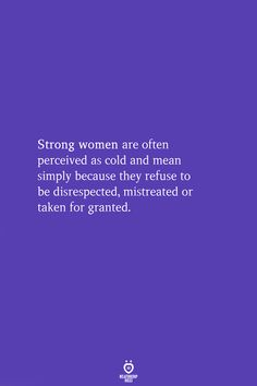 Strong women are often perceived as cold and mean simply because they refuse to be disrespected, mistreated or taken for granted. Fact Quotes, Change Quotes, Life Quotes, Attitude Quotes, Quotes Quotes, Strong Quotes, Positive Quotes, Positive Affirmations, Positive Thoughts