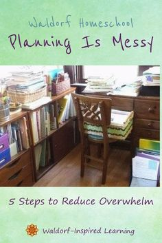 Waldorf homeschool planning and organizing often make things messier before everything gets pulled together. Here are 5 steps to help you reduce overwhelm and plan a Waldorf-inspired year for your children.