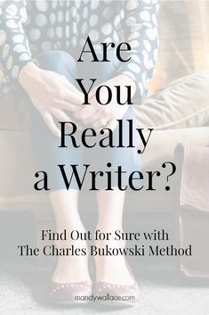 Are You Really a Writer? Find Out For Sure with The Charles Bukowski Method: