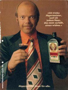 """""""Ich trinke Jägermeister, weil ich jedem Haar, das mich verläßt, einen widme"""""""
