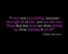 I owe you everything #Stefan
