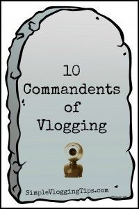 Thou Shalt Not Commit These 10 if you want to be a good video blogger.
