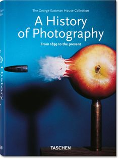 A History of Photography – From 1839 to the present. TASCHEN Books