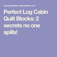 Perfect Log Cabin Quilt Blocks: 2 secrets no one spills!