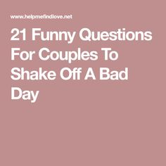 21 Funny Questions For Couples To Shake Off A Bad Day