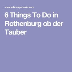 6 Things To Do in Rothenburg ob der Tauber