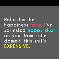 Of course, we ALL have a bit of happy dust to use when we need it.....