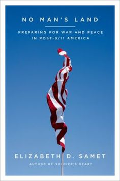 305.906 SAM | No Man's Land: Preparing for War and Peace in Post-9/11 America by Elizabeth D. Samet | A West Point English professor's reflections on how best to educate military leaders for a future of neither war nor peace.