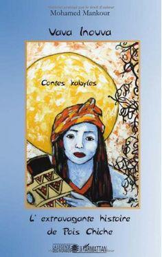 Vava Inouva ; L'Extravagante histoire de Pois Chiche : contes kabyles / [recopilateur] Mohamed Mankour ; illustrations de l'auteur - Paris : L'Harmattan, cop. 2009