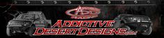 Addictive Desert Designs is a company that is willing to accept the challenge. We can build you anything from a complete race truck to a unique bolt on bumper.