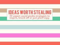 Social Media Ideas WorthStealing Ebook expert strategies to inspire, knock off or just plain copy.