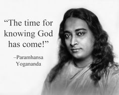 """The time for knowing God has come!"" –#Paramahansa #Yogananda"