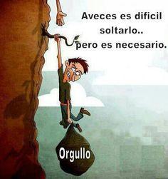 Aveces es dificil soltarlo , pero es necesario...#Orgullo#Frases#Español