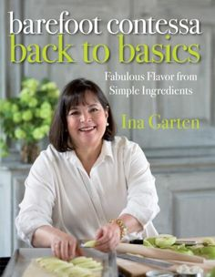 Barefoot Contessa Back to Basics: Fabulous Flavor from Simple Ingredients:Amazon:Books