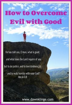 How to overcome evil with good.... But let us not forget what else scripture says: that overcoming evil with good cannot truly be achieved at its highest potential without the presence of the Holy Ghost for which we must ask in prayer in the name of Jesus Christ. The outcome cannot be matched.