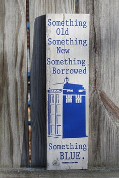 """Ian could make a few old signs (like old merchantle signs to be set around for decorations -- big, small or in-between would work.  """"Something OLD new BORROWED Blue (TARDIS Doctor Dr Who) Screwdriver distressed wall art wooden sign Sci-Fi Geekery."""