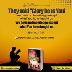 They said Glory be to You We have no knowledge except what You have taught us. You are the All-Knowing, the All-Wise. Romanticism, Satan, Islam, Knowledge, Books, Teaching, Sayings, Memes, Quotes