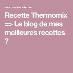 Recette Thermomix => Le blog de mes meilleures recettes ★