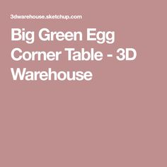 Big Green Egg Corner Table - 3D Warehouse