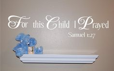 For this Child I Prayed  Vinyl Wall Decal by homesweetwalls, $22.00  This is in Benji's room.