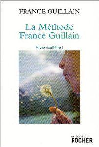 La méthode France Guillain : Vivez équilibré!: Amazon.fr: France Guillain: Livres