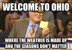 """1) Ohio weather is bipolar. (Except it's more like """"quadpolar"""". Too bad that isn't a word. We could really use it here.)"""