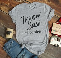 Mom Shirts Discover Funny t shirt funny t-shirt funny sayings unisex graphic tee THROW Sass like Confetti Womens Tshirt gift for mom mothers day gift Funny Kids Shirts, Cute Tshirts, Shirts For Girls, Diy Kids Shirts, Graphic T Shirts, Funny Graphic Tees, T Shirt Givenchy, Tumblr Shirt, T Shirt Citations