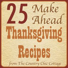 25 Make Ahead Thanksgiving Recipes | The Country Chic Cottage