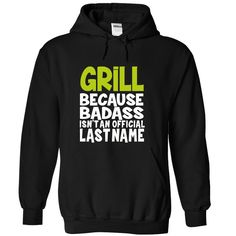 Because Badass Isn't an Official Last Name GRILL T-Shirts, Hoodies. SHOPPING NOW ==► https://www.sunfrog.com/Names/BadAss-GRILL-yfexetpalh-Black-45842371-Hoodie.html?id=41382