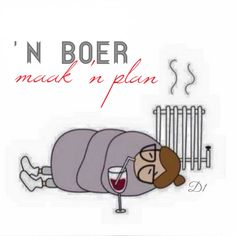 'n Boer maak 'n plan Afrikaanse Quotes, Wisdom Quotes, Language, African, Humor, How To Plan, Words, Funny, Beverages