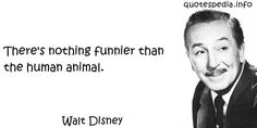 http://www.quotespedia.info/quotes-about-human-there-nothing-funnier-than-the-human-animal-a-5687.html