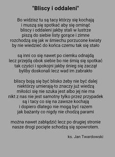Bliscy i oddaleni. Jan Twardowski ❤ piękno samo w sobie Poetry Poem, Poetry Quotes, Malboro, Film Books, Real Quotes, Powerful Words, Haiku, Motto, Makeup Yourself