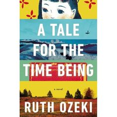 A Tale for the Time Being.  By Ruth Ozeki.  Great title.  Sounds interesting.