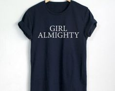 Girl Almighty Shirt Girl Almighty T-shirt Fashion Hipster Unisex tshirt tumblr Pinterest.
