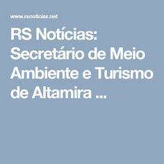 RS Notícias: Secretário de Meio Ambiente e Turismo de Altamira ...