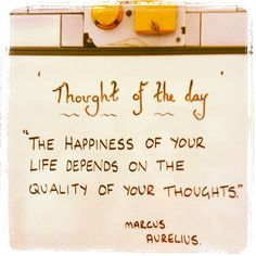 the happiness of your life depends on the quality of thoughts. Love this Happy Quotes, Best Quotes, Happy Sayings, Love Quotes, Funny Quotes, Inspirational Quotes, Happiness Quotes, Motivational, Happy Thoughts