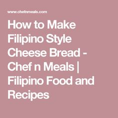 How to Make Filipino Style Cheese Bread - Chef n Meals | Filipino Food and Recipes