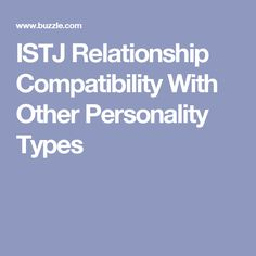 ISTJ Relationship Compatibility With Other Personality Types
