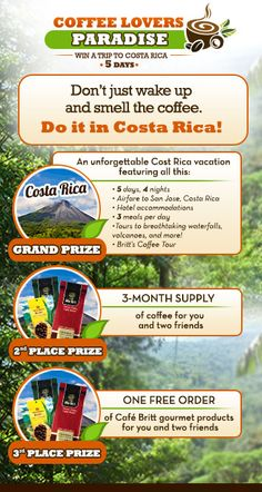 Calling all coffee lovers! You could win a grand prize trip for 2 to Costa Rica! (ARV: $2879) Other prizes include a 3-month supply of Cafe Britt Gourmet products. (ARV: $477) or other gourmet Cafe Britt products. (ARV:$179)