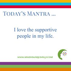 Today's #Mantra. . . I love the supportive people in my life. #affirmation #trainyourbrain #ltg Would you like these mantras in your email inbox? Click here: