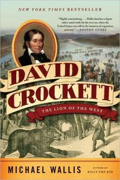 David Crockett: the Lion of the West, by Michael Wallis.