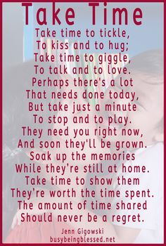 Take Time poem - Busy Being Blessed Mommy Quotes, Quotes For Kids, Family Quotes, Quotes For Parents, Kids Growing Up Quotes, Kid Quotes, Prayer Quotes, Parenting Quotes, Kids And Parenting