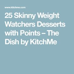 25 Skinny Weight Watchers Desserts with Points – The Dish by KitchMe