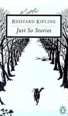 """""""First published in 1902, the Just So Stories are a collection of children's stories in which Rudyard Kipling writes with great imagination about various peculiarities in the animal kingdom. They have been reprinted almost continuously since."""" - """"Penguin edition in 1989, featuring the cat that walked by himself"""". - http://4umi.com/kipling/justso"""