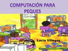 COMPUTACION PARA PEQUES POR LUCIA VILLEGAS by Lucía Villegas via slideshare