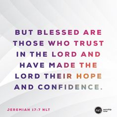 But blessed are those who trust in the LORD and have made the LORD their hope and confidence. –Jeremiah 17:7 NLT #VerseOfTheDay #Bible