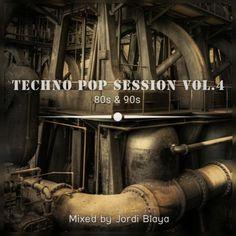 Techno Pop Session 80s & 90s Vol.4 Mixed by Jordi Blaya