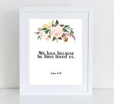 We Love Because He First Loved Us, 1 John 4:19, Bible Verse Quote, Bible Art Print, Scripture Decor, Christian Art Print, Christian Print by MakesMyDayHappy on Etsy