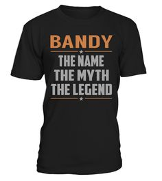 "# BANDY The Name, Myth, Legend .    BANDY The Name The Myth The Legend Special Offer, not available anywhere else!Available in a variety of styles and colorsBuy yours now before it is too late! Secured payment via Visa / Mastercard / Amex / PayPal / iDeal How to place an order  Choose the model from the drop-down menu Click on ""Buy it now"" Choose the size and the quantity Add your delivery address and bank details And that's it!"